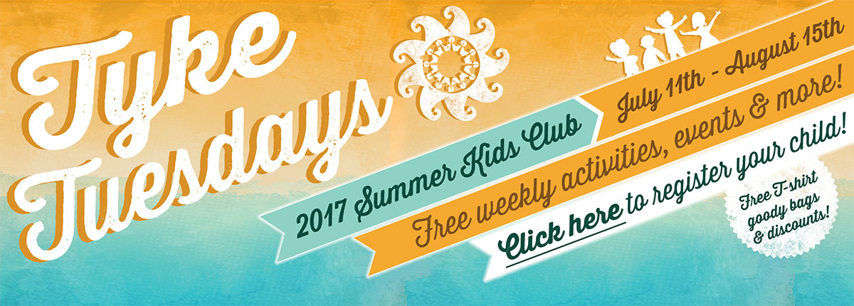 Tyke Tuesdays - 2017 Summer Kids Club - July 11th - August 15th. Free weekly activities, events & more! Click here to register your child! Free t-shirt goody bags & discounts!